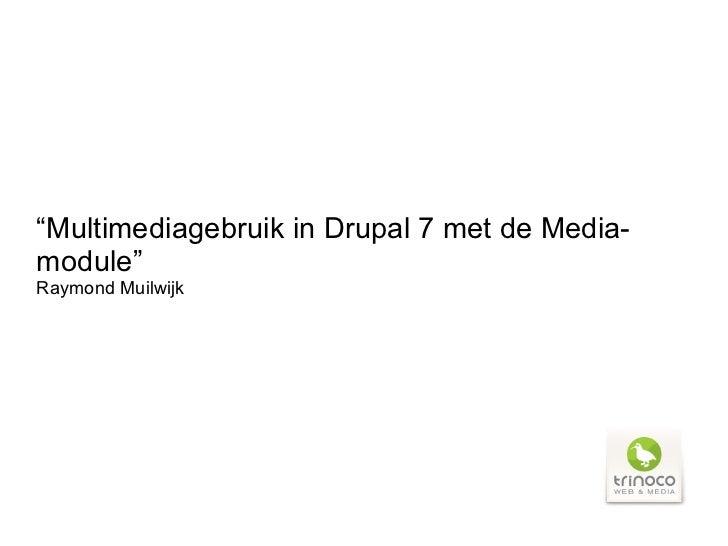 """""""Multimediagebruik in Drupal 7 met de Media-module""""Raymond Muilwijk"""