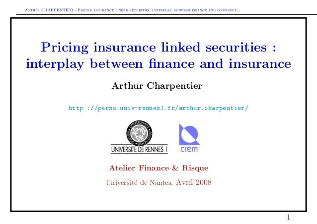 Arthur CHARPENTIER - Pricing insurance linked securities: interplay between finance and insurance. Pricing insurance linke...