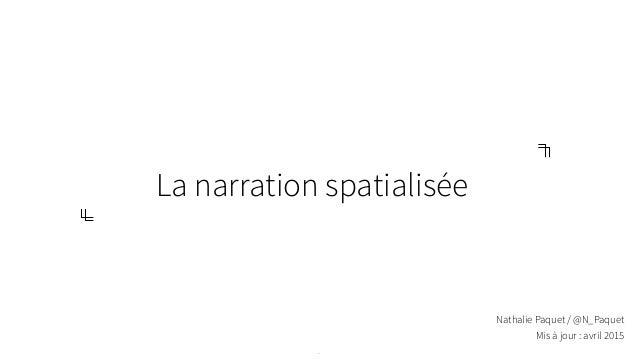 La narration spatialisée - Nathalie Paquet / @N_Paquet Mis à jour : avril 2015