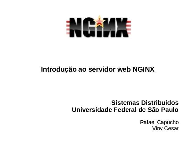 Sistemas Distribuidos Universidade Federal de São Paulo Rafael Capucho Viny Cesar Introdução ao servidor web NGINX