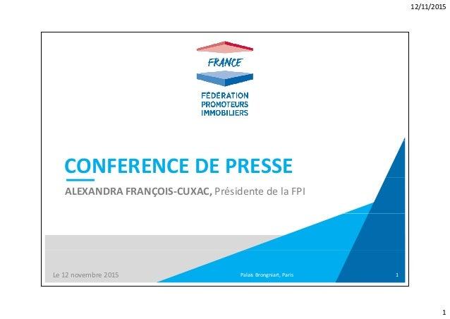 12/11/2015 1 CONFERENCEDEPRESSE ALEXANDRAFRANÇOIS‐CUXAC,PrésidentedelaFPI Palais Brongniart,ParisLe12novembre20...