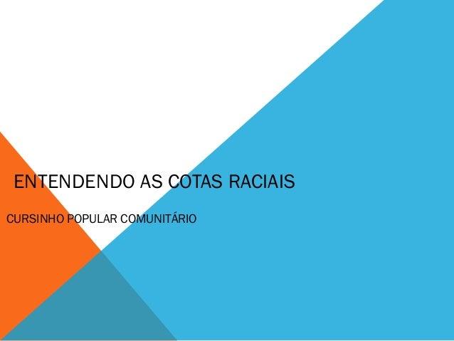 ENTENDENDO AS COTAS RACIAIS CURSINHO POPULAR COMUNITÁRIO