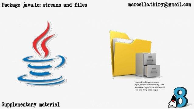 marcello.thiry@gmail.comPackage java.io: streams and files http://3.bp.blogspot.com/- Eg1r_jQcFFk/UcAVENEyKYI/AAAA AAAAADc...
