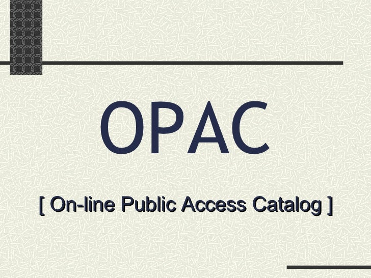 OPAC [ On-line Public Access Catalog ]