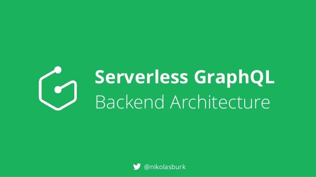 Serverless GraphQL Backend Architecture @nikolasburk