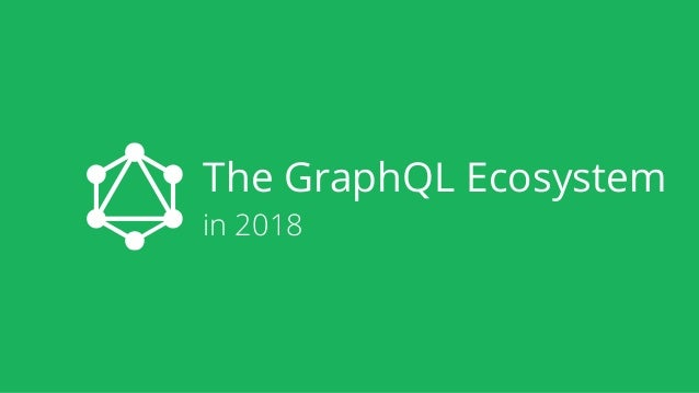 The GraphQL Ecosystem in 2018