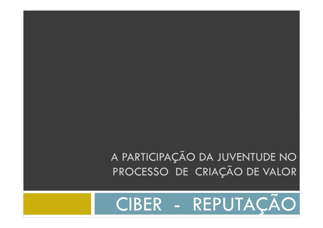 A PARTICIPAÇÃO DA JUVENTUDE NO PROCESSO DE CRIAÇÃO DE VALOR  CIBER - REPUTAÇÃO