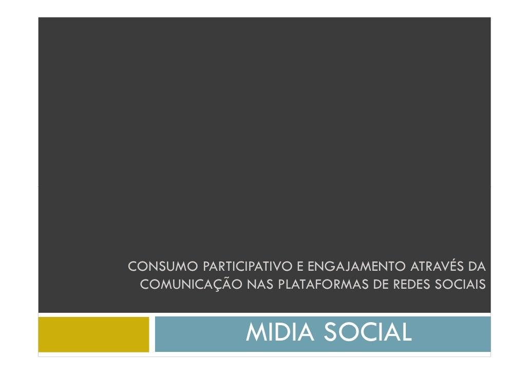 CONSUMO PARTICIPATIVO E ENGAJAMENTO ATRAVÉS DA  COMUNICAÇÃO NAS PLATAFORMAS DE REDES SOCIAIS                  MIDIA SOCIAL