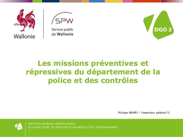 1 Les missions préventives et répressives du département de la police et des contrôles Philippe NEMRY – Inspecteur général...