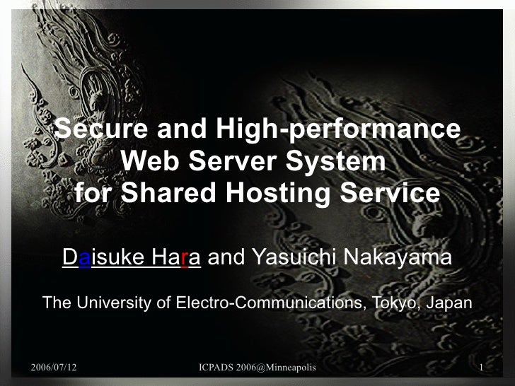 Secure and High-performance Web Server System  for Shared Hosting Service D a isuke Ha r a  and Yasuichi Nakayama The Univ...