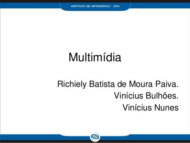Multimídia Richiely Batista de Moura Paiva. Vinícius Bulhões. Vinícius Nunes