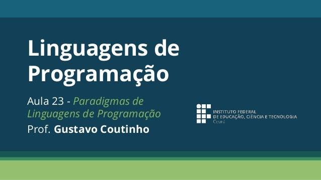 Linguagens de Programação Aula 23 - Paradigmas de Linguagens de Programação Prof. Gustavo Coutinho