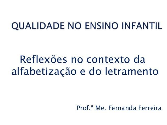 Reflexões no contexto da alfabetização e do letramento Prof.ª Me. Fernanda Ferreira