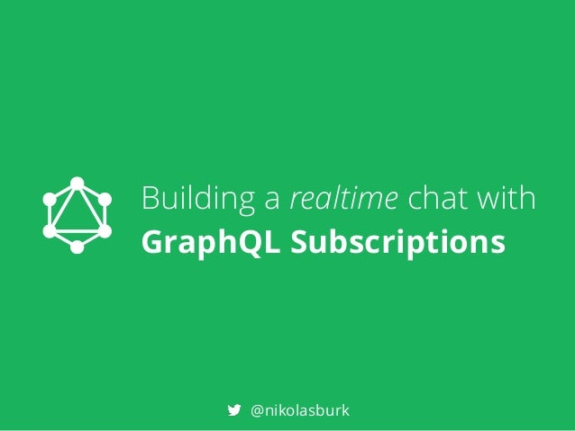 Building a realtime chat with GraphQL Subscriptions @nikolasburk