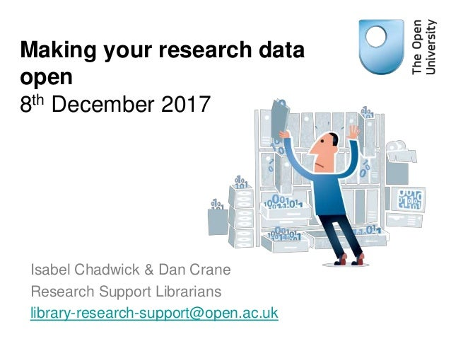 Isabel Chadwick & Dan Crane Research Support Librarians library-research-support@open.ac.uk Making your research data open...