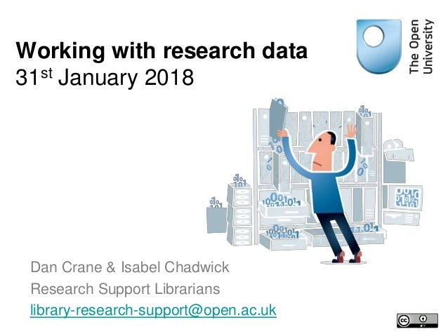 Dan Crane & Isabel Chadwick Research Support Librarians library-research-support@open.ac.uk Working with research data 31s...