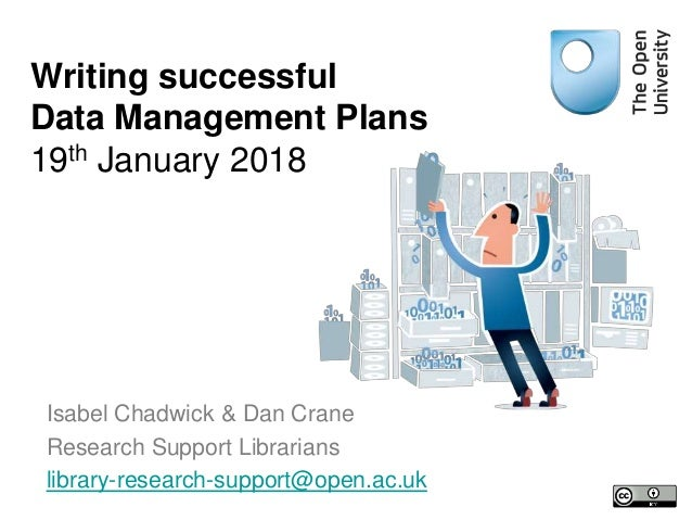 Isabel Chadwick & Dan Crane Research Support Librarians library-research-support@open.ac.uk Writing successful Data Manage...