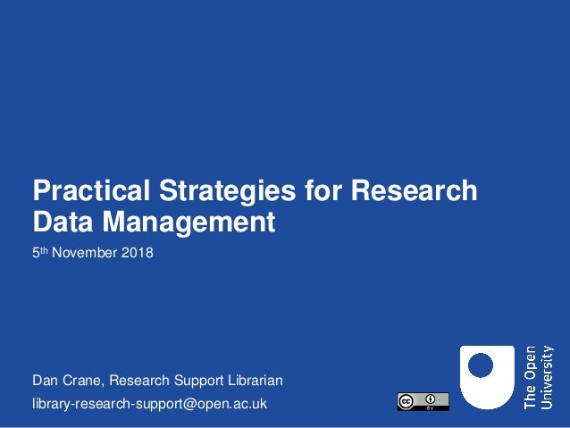 Practical Strategies for Research Data Management 5th November 2018 Dan Crane, Research Support Librarian library-research...