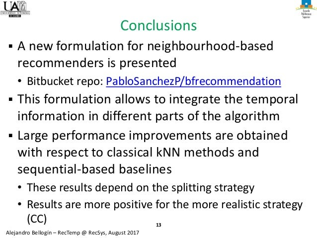 13 Alejandro Bellogín – RecTemp @ RecSys, August 2017 Conclusions ▪ A new formulation for neighbourhood-based recommenders...