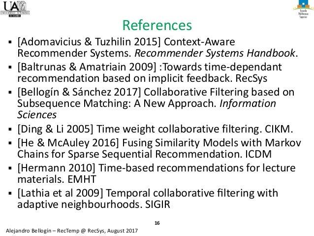 16 Alejandro Bellogín – RecTemp @ RecSys, August 2017 References ▪ [Adomavicius & Tuzhilin 2015] Context-Aware Recommender...