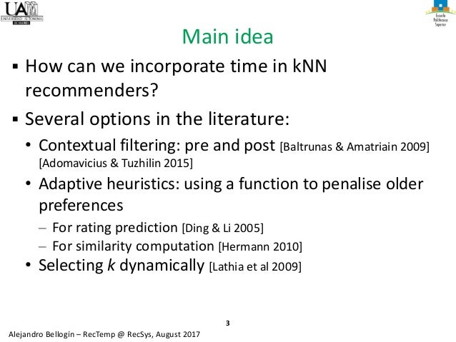 3 Alejandro Bellogín – RecTemp @ RecSys, August 2017 Main idea ▪ How can we incorporate time in kNN recommenders? ▪ Severa...