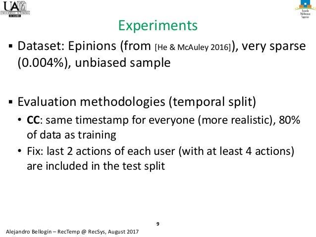 9 Alejandro Bellogín – RecTemp @ RecSys, August 2017 Experiments ▪ Dataset: Epinions (from [He & McAuley 2016]), very spar...