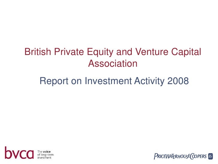 British Private Equity and Venture Capital Association<br />Report on Investment Activity 2008<br />