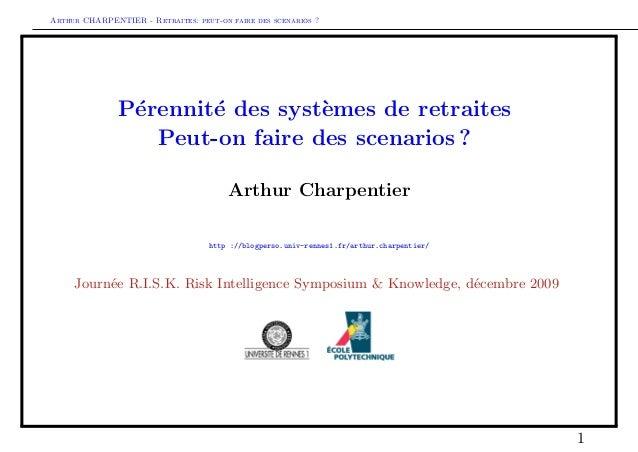 Arthur CHARPENTIER - Retraites: peut-on faire des scenarios ? P´erennit´e des syst`emes de retraites Peut-on faire des sce...