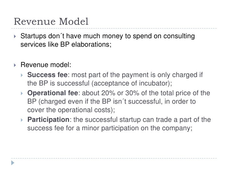 Revenue Model   Startups don´t have much money to spend on consulting    services like BP elaborations;   Revenue model:...