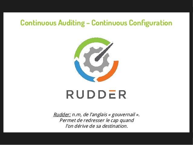 Rudder: n.m, de l'anglais «gouvernail». Permet de redresser le cap quand l'on dérive de sa destination. Continuous Audit...