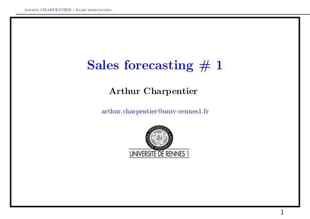 Arthur CHARPENTIER - Sales forecasting. Sales forecasting # 1 Arthur Charpentier arthur.charpentier@univ-rennes1.fr 1