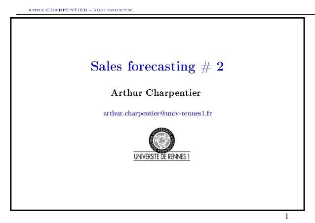 Arthur CHARPENTIER - Sales forecasting. Sales forecasting # 2 Arthur Charpentier arthur.charpentier@univ-rennes1.fr 1