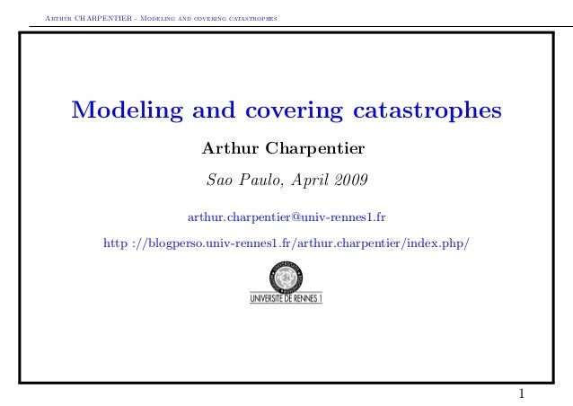 Arthur CHARPENTIER - Modeling and covering catastrophes      Modeling and covering catastrophes                           ...