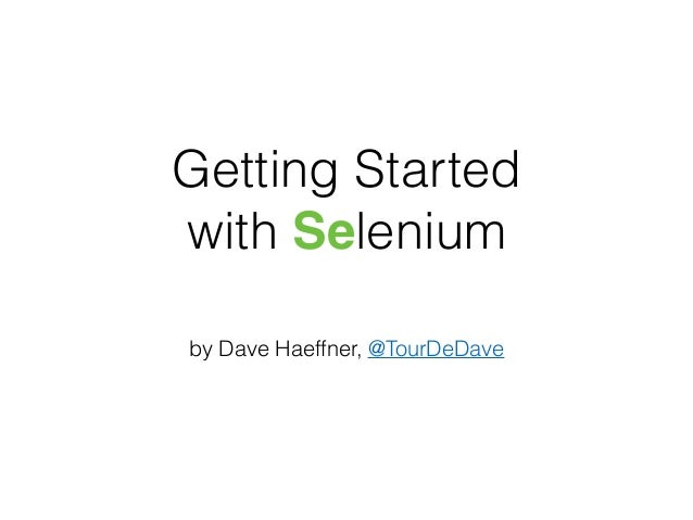 Getting Started with Selenium by Dave Haeffner, @TourDeDave