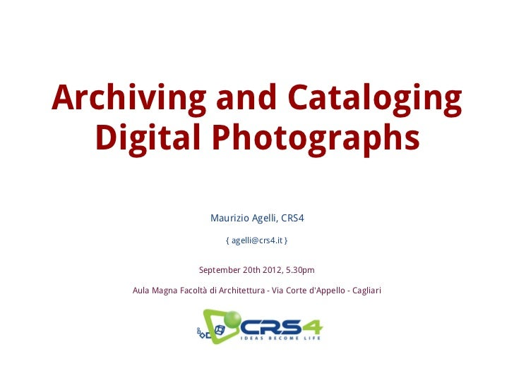 Archiving and Cataloging  Digital Photographs                        Maurizio Agelli, CRS4                             { a...