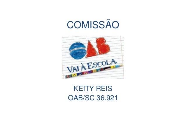 COMISSÃO  KEITY REIS  OAB/SC 36.921