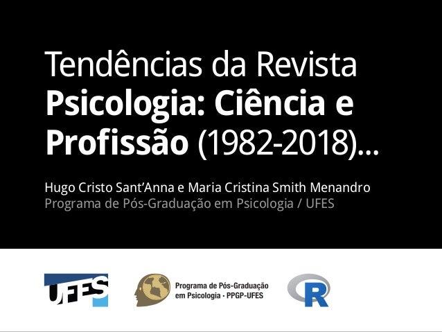 Hugo Cristo Sant'Anna e Maria Cristina Smith Menandro Programa de Pós-Graduação em Psicologia / UFES Tendências da Revista...