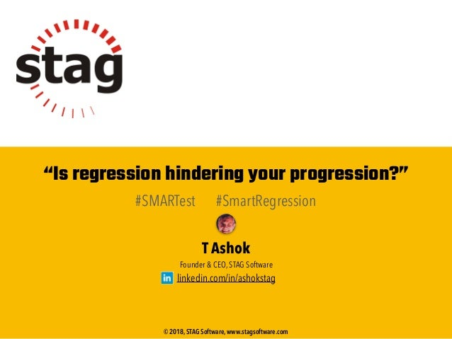"""Is regression hindering your progression?"" #SMARTest #SmartRegression T Ashok Founder & CEO, STAG Software linkedin.com/i..."