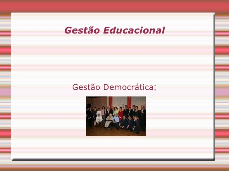 Gestão Educacional <ul><li>Gestão Democrática ; </li></ul>