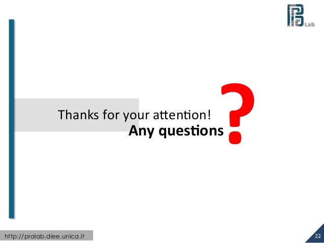 http://pralab.diee.unica.it  ?  22  Thanks  for  your  aVenion!  Any  ques<ons