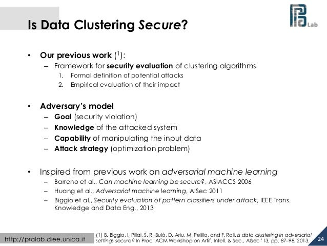 Is Data Clustering Secure?  • Our previous work (1):  – Framework for security evaluation of clustering algorithms  1. For...