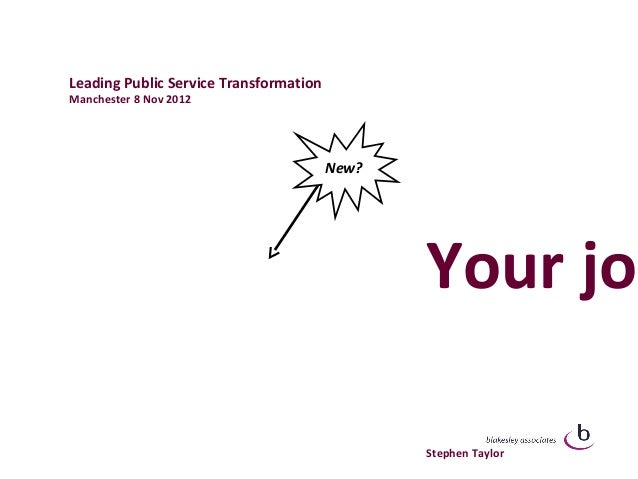 Leading Public Service TransformationManchester 8 Nov 2012                                        New?                    ...