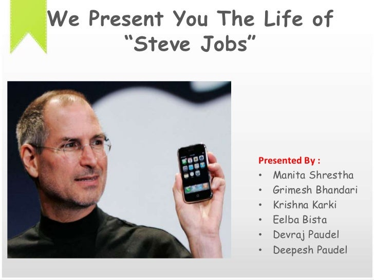 "We Present You The Life of""Steve Jobs""<br />Presented By :<br />Manita Shrestha<br />GrimeshBhandari<br />Krishna Karki<br..."