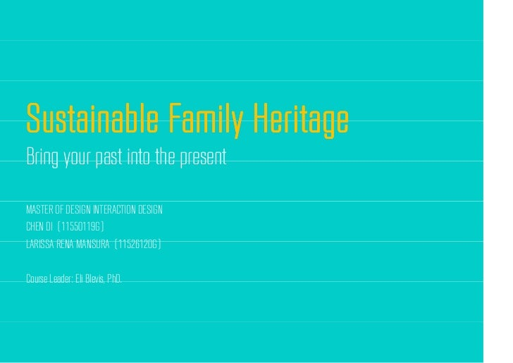 Sustainable Family HeritageBring your past into the presentMASTER OF DESIGN INTERACTION DESIGNCHEN DI (11550119G)LARISSA R...