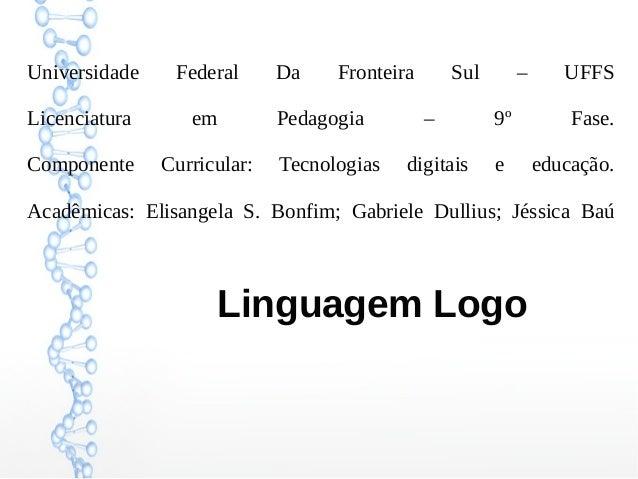 Universidade Federal Da Fronteira Sul – UFFS Licenciatura em Pedagogia – 9º Fase. Componente Curricular: Tecnologias digit...