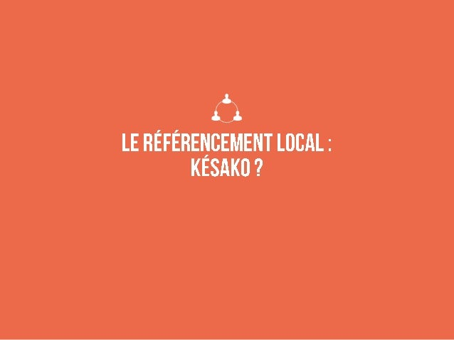 Les résultats locaux sont partout et ce n'est que le début… Ils vont nous envahir ! L'utilisateur demande un lieu précis, ...