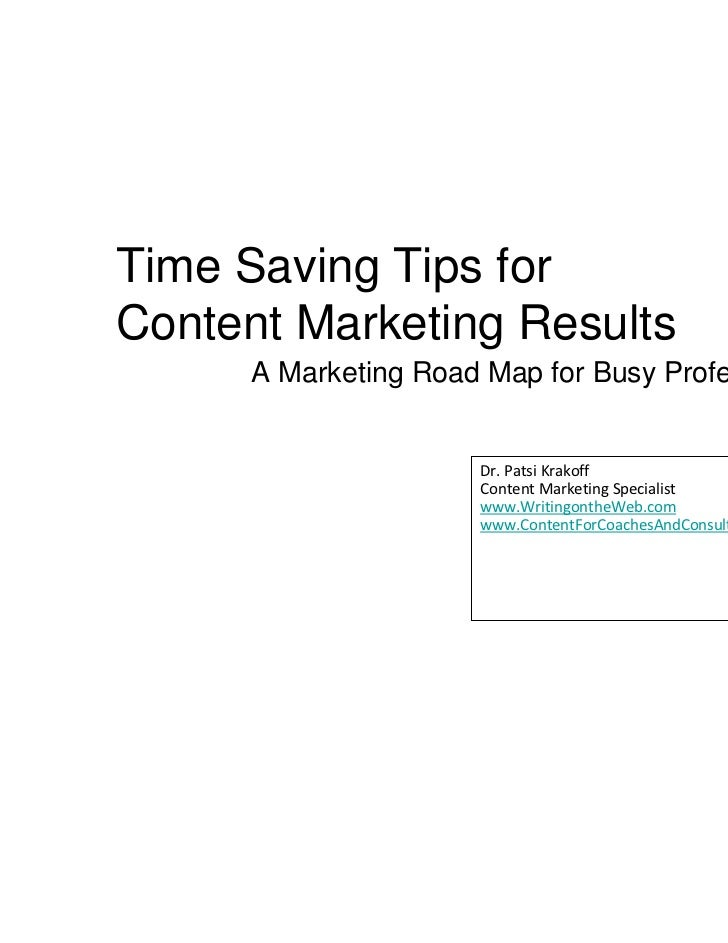 Time Saving Tips forContent Marketing Results      A Marketing Road Map for Busy Professionals                      Dr. Pa...
