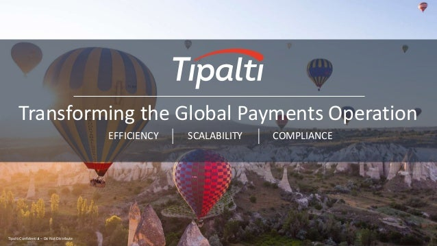 Tipalti Confidential – Do Not Distribute Transforming the Global Payments Operation Tipalti Confidential – Do Not Distribu...