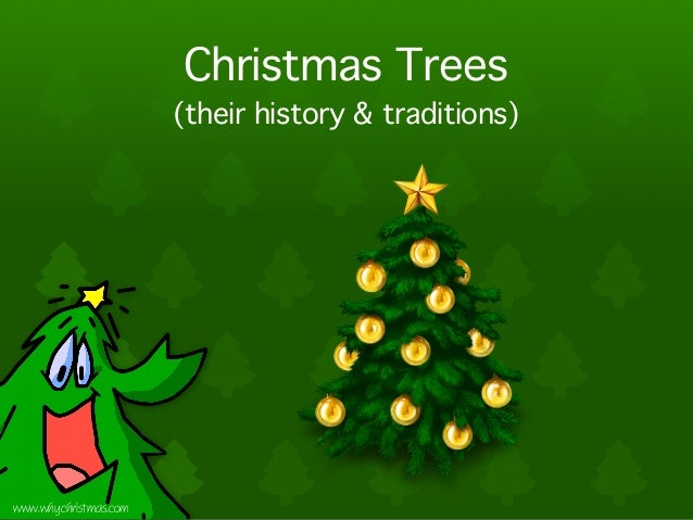 Christmas Trees                       (their history & traditions)www.whychristmas.com