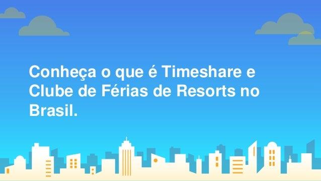 Conhe�a o que � Timeshare e Clube de F�rias de Resorts no Brasil.